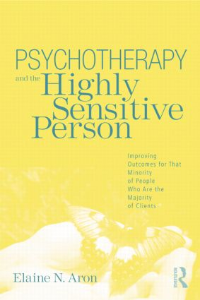 Psychotherapy and the Highly Sensitive Person: Improving Outcomes for That Minority of People Who Are the Majority of Clients, 1st Edition (Paperback) book cover
