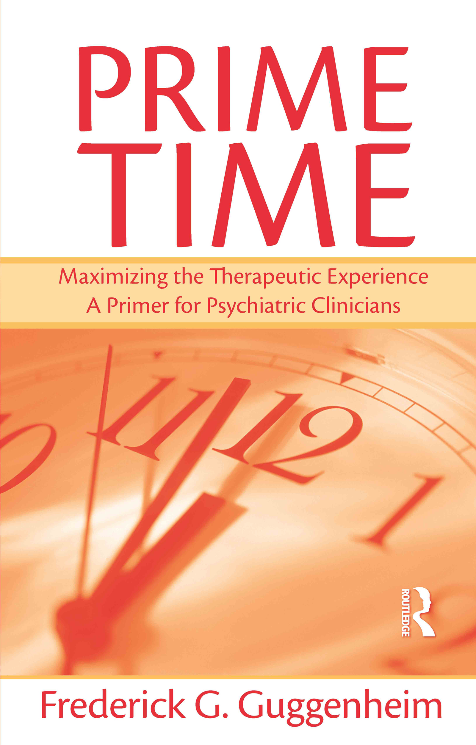 Prime Time: Maximizing the Therapeutic Experience -- A Primer for Psychiatric Clinicians (Paperback) book cover
