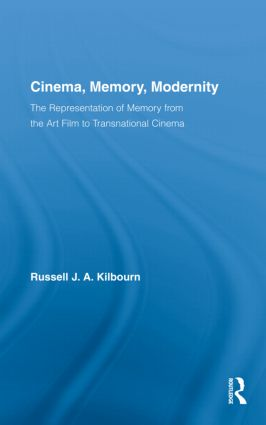 Cinema, Memory, Modernity: The Representation of Memory from the Art Film to Transnational Cinema book cover