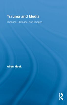 Trauma and Media: Theories, Histories, and Images (Hardback) book cover