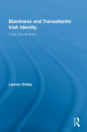 Blackness and Transatlantic Irish Identity: Celtic Soul Brothers book cover