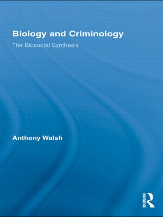 Biology and Criminology: The Biosocial Synthesis book cover