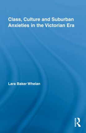 Class, Culture and Suburban Anxieties in the Victorian Era (Hardback) book cover