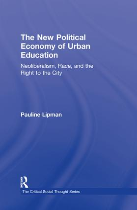 The New Political Economy of Urban Education: Neoliberalism, Race, and the Right to the City book cover