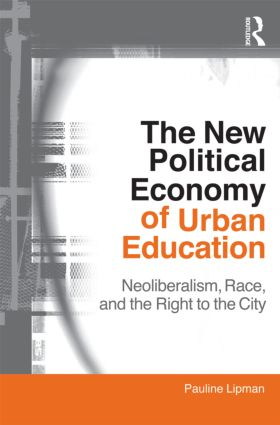 The New Political Economy of Urban Education: Neoliberalism, Race, and the Right to the City (Paperback) book cover