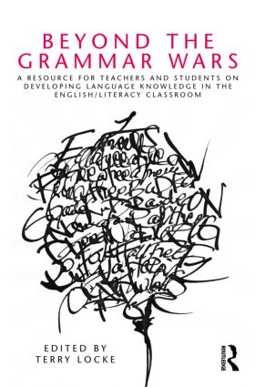 Beyond the Grammar Wars: A Resource for Teachers and Students on Developing Language Knowledge in the English/Literacy Classroom, 1st Edition (Paperback) book cover