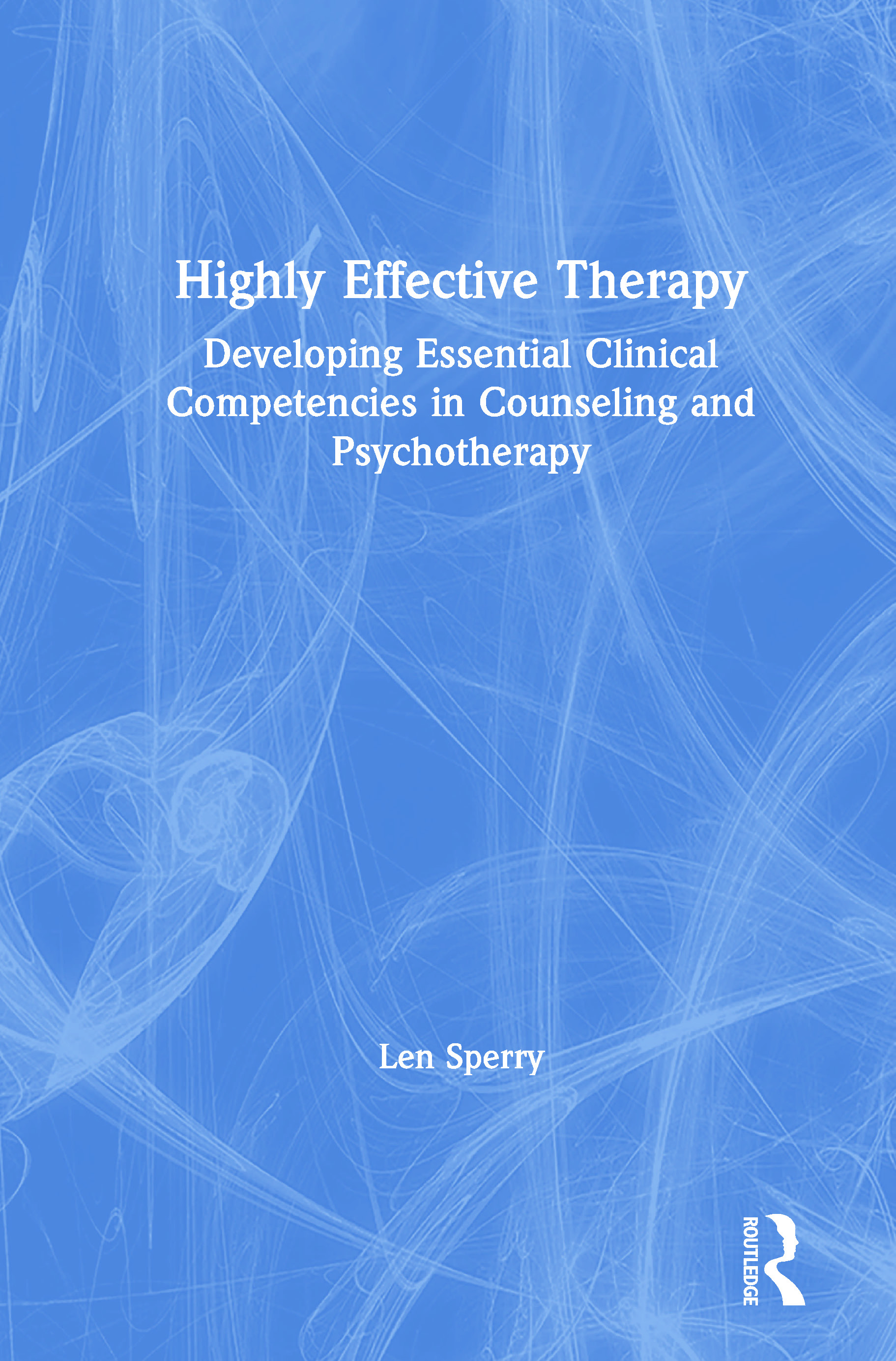 Highly Effective Therapy: Developing Essential Clinical Competencies in Counseling and Psychotherapy, 1st Edition (Hardback) book cover