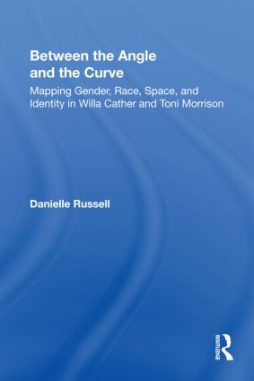 Between the Angle and the Curve: Mapping Gender, Race, Space, and Identity in Willa Cather and Toni Morrison (Paperback) book cover