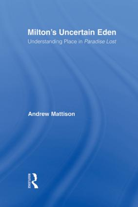 Milton's Uncertain Eden: Understanding Place in Paradise Lost (Paperback) book cover