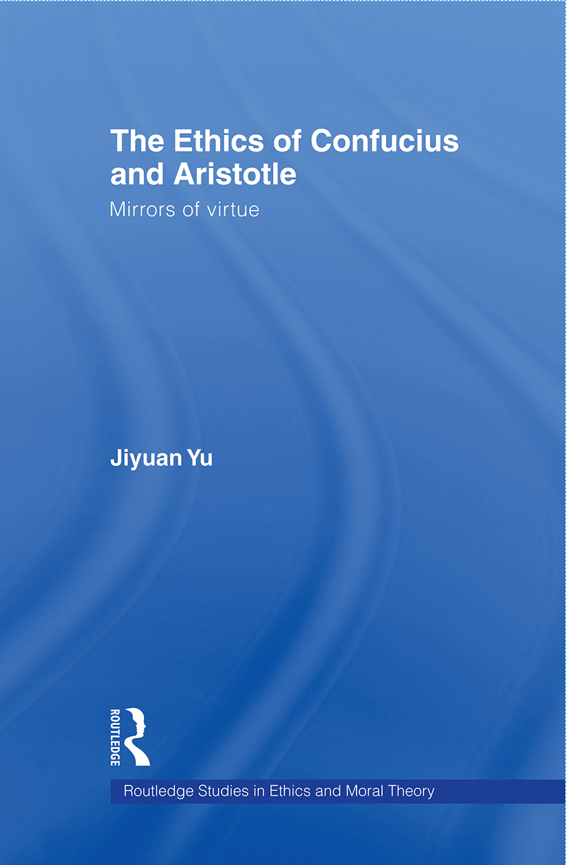 The Ethics of Confucius and Aristotle: Mirrors of Virtue, 1st Edition (Paperback) book cover