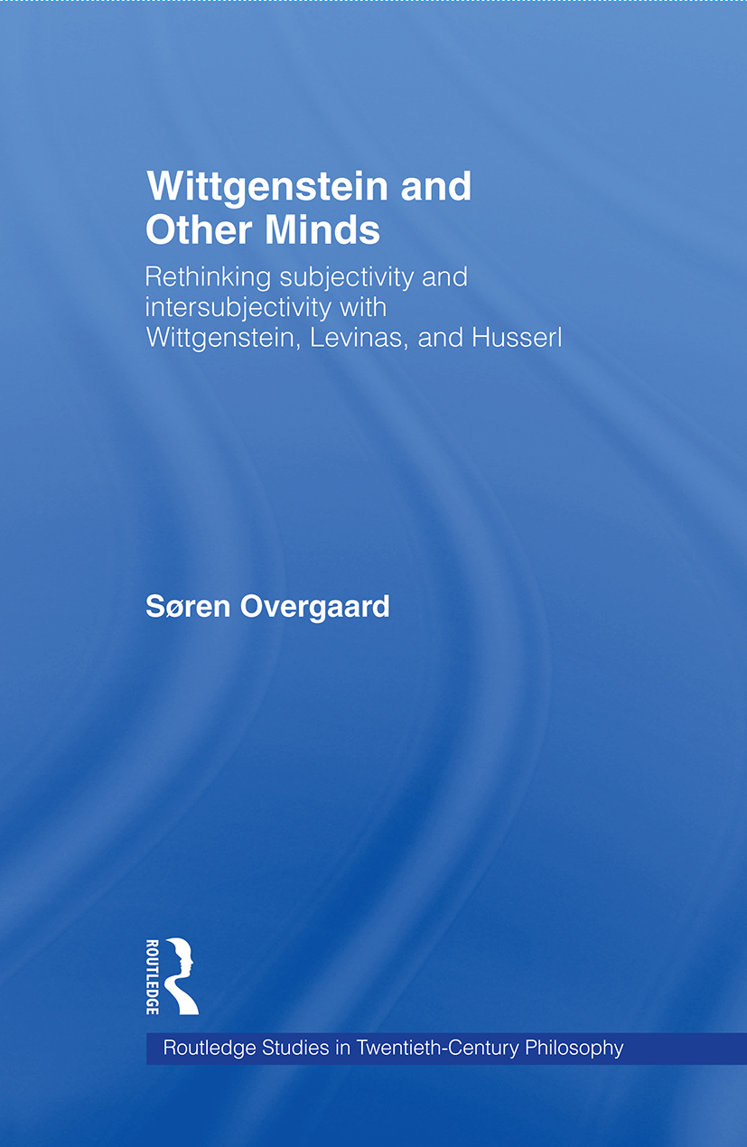 Wittgenstein and Other Minds: Rethinking Subjectivity and Intersubjectivity with Wittgenstein, Levinas, and Husserl (Paperback) book cover