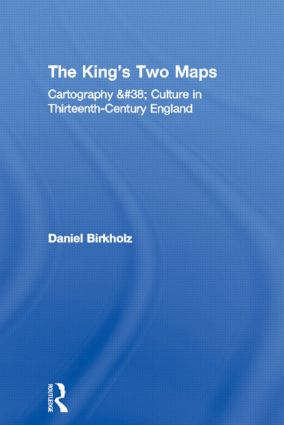 The King's Two Maps: Cartography & Culture in Thirteenth-Century England (Paperback) book cover