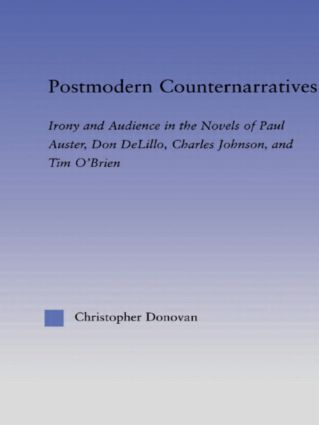 Postmodern Counternarratives: Irony and Audience in the Novels of Paul Auster, Don DeLillo, Charles Johnson, and Tim O'Brien (Paperback) book cover