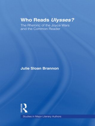 Who Reads Ulysses?: The Common Reader and the Rhetoric of the Joyce Wars, 1st Edition (Paperback) book cover