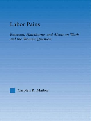 Labor Pains: Emerson, Hawthorne, & Alcott on Work, Women, & the Development of the Self (Paperback) book cover