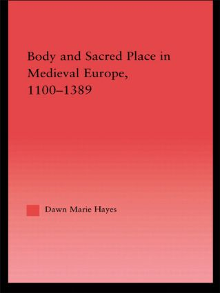 Body and Sacred Place in Medieval Europe, 1100-1389: 1st Edition (Paperback) book cover