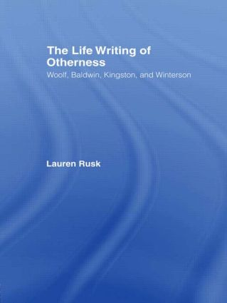 The Life Writing of Otherness: Woolf, Baldwin, Kingston, and Winterson, 1st Edition (Paperback) book cover