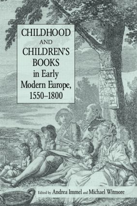 Childhood and Children's Books in Early Modern Europe, 1550-1800: 1st Edition (Paperback) book cover