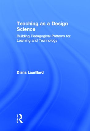 Teaching as a Design Science: Building Pedagogical Patterns for Learning and Technology, 1st Edition (Hardback) book cover
