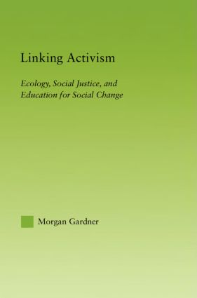 Linking Activism: Ecology, Social Justice, and Education for Social Change (Paperback) book cover