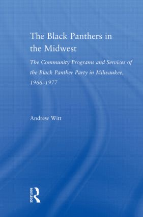The Black Panthers in the Midwest: The Community Programs and Services of the Black Panther Party in Milwaukee, 1966–1977 (Paperback) book cover