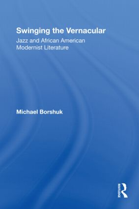 Swinging the Vernacular: Jazz and African American Modernist Literature (Paperback) book cover