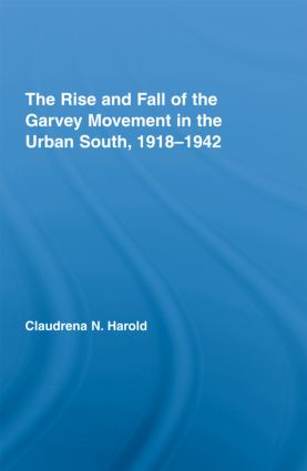 The Rise and Fall of the Garvey Movement in the Urban South, 1918–1942: 1st Edition (Paperback) book cover