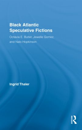 Black Atlantic Speculative Fictions: Octavia E. Butler, Jewelle Gomez, and Nalo Hopkinson (Hardback) book cover