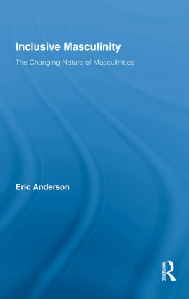 Inclusive Masculinity: The Changing Nature of Masculinities (Hardback) book cover