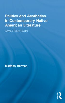 Politics and Aesthetics in Contemporary Native American Literature: Across Every Border (Hardback) book cover