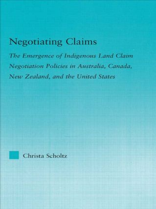 Negotiating Claims: The Emergence of Indigenous Land Claim Negotiation Policies in Australia, Canada, New Zealand, and the United States, 1st Edition (e-Book) book cover