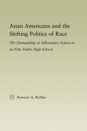 Asian Americans and the Shifting Politics of Race: The Dismantling of Affirmative Action at an Elite Public High School (Paperback) book cover