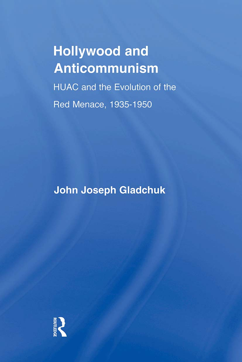 Hollywood and Anticommunism: HUAC and the Evolution of the Red Menace, 1935-1950, 1st Edition (Paperback) book cover