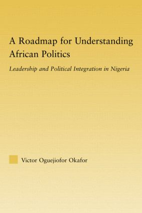A Roadmap for Understanding African Politics: Leadership and Political Integration in Nigeria book cover