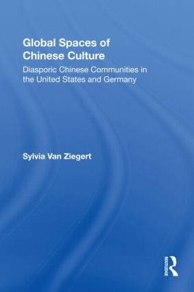 Global Spaces of Chinese Culture: Diasporic Chinese Communities in the United States and Germany (Paperback) book cover