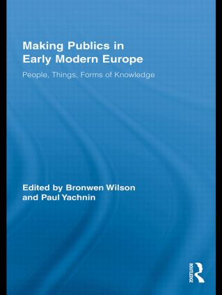 Making Publics in Early Modern Europe: People, Things, Forms of Knowledge (Hardback) book cover