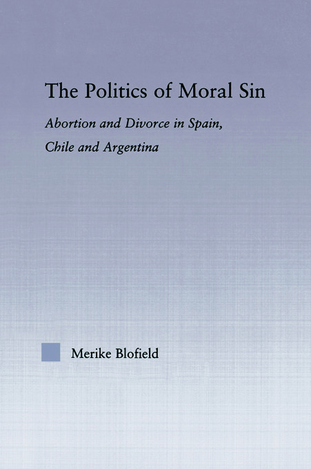 The Politics of Moral Sin: Abortion and Divorce in Spain, Chile and Argentina (Paperback) book cover