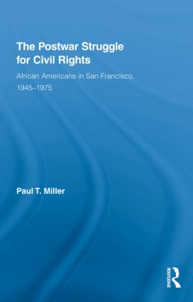 The Postwar Struggle for Civil Rights: African Americans in San Francisco, 1945–1975 (Hardback) book cover