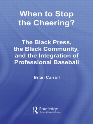 When to Stop the Cheering?: The Black Press, the Black Community, and the Integration of Professional Baseball (Paperback) book cover