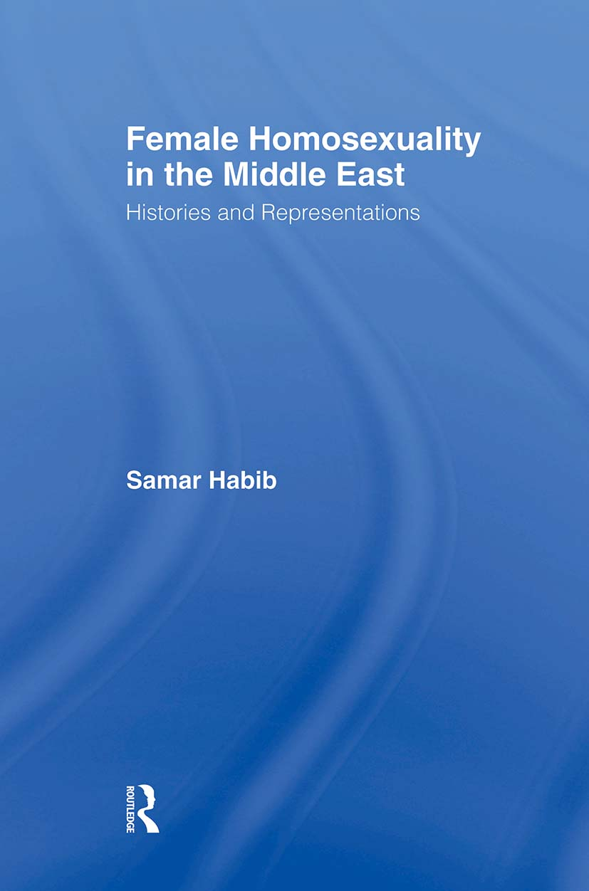 Female Homosexuality in the Middle East: Histories and Representations book cover