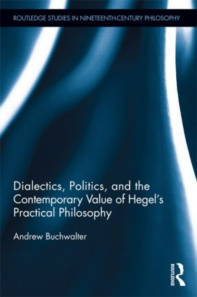 Dialectics, Politics, and the Contemporary Value of Hegel's Practical Philosophy (Hardback) book cover