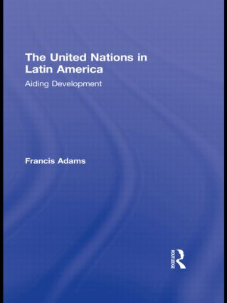 The United Nations in Latin America: Aiding Development (Hardback) book cover