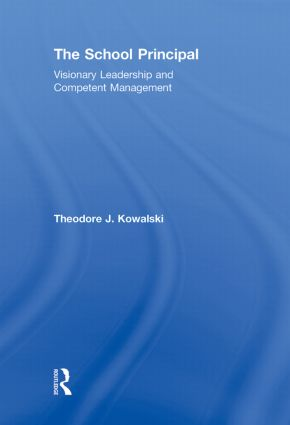 The School Principal: Visionary Leadership and Competent Management, 1st Edition (Hardback) book cover