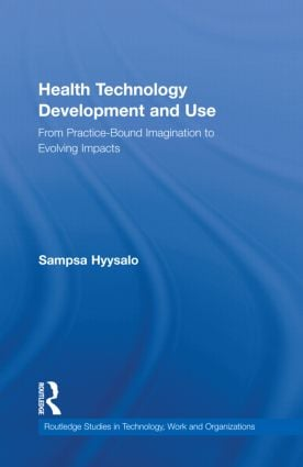Health Technology Development and Use: From Practice-Bound Imagination to Evolving Impacts (Hardback) book cover