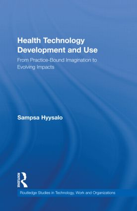 Health Technology Development and Use: From Practice-Bound Imagination to Evolving Impacts, 1st Edition (Hardback) book cover
