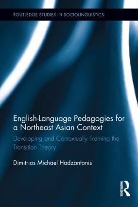 English Language Pedagogies for a Northeast Asian Context: Developing and Contextually Framing the Transition Theory (Hardback) book cover