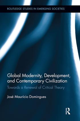 Global Modernity, Development, and Contemporary Civilization: Towards a Renewal of Critical Theory (Hardback) book cover