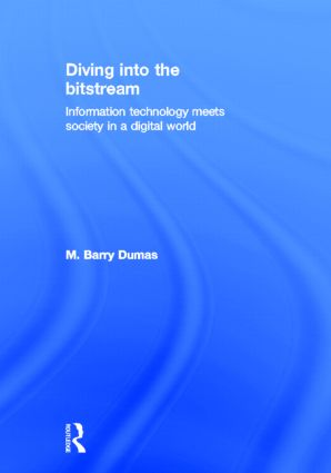 Diving Into the Bitstream: Information Technology Meets Society in a Digital World, 1st Edition (Hardback) book cover