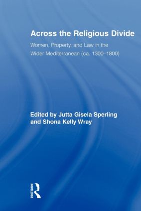 Across the Religious Divide: Women, Property, and Law in the Wider Mediterranean (ca. 1300-1800) (Paperback) book cover