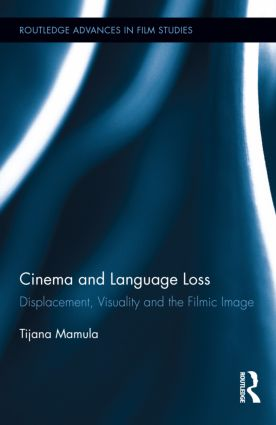 Cinema and Language Loss: Displacement, Visuality and the Filmic Image (Hardback) book cover